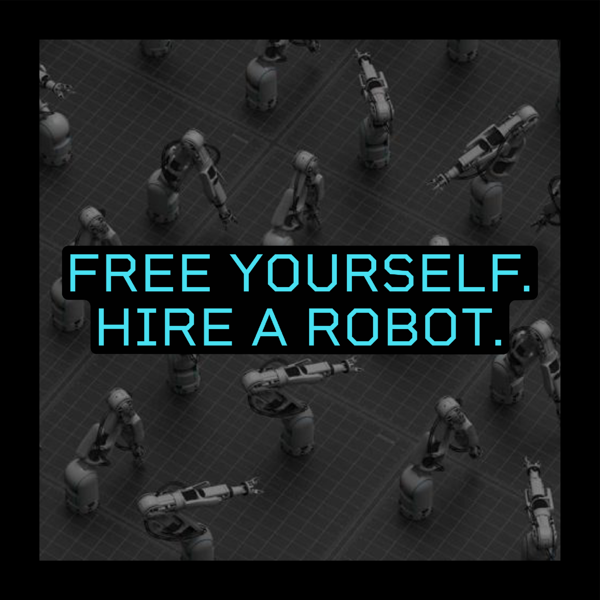 Free Yourself Hire a Robot