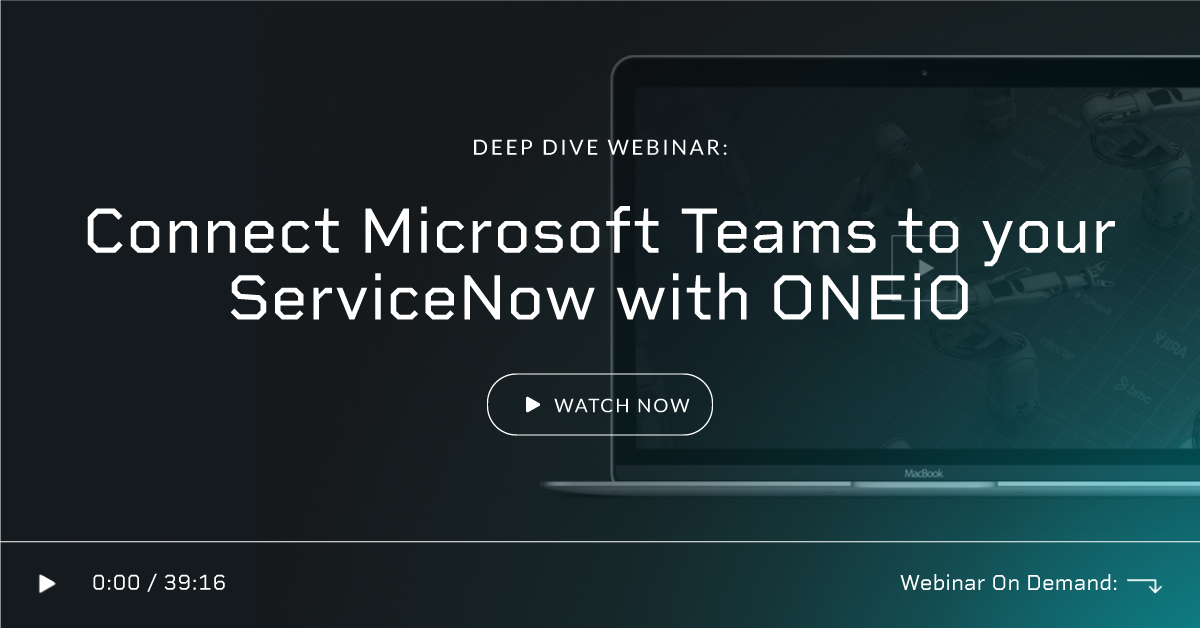 MS-Teams-ServiceNow-ONEiO-Webinar